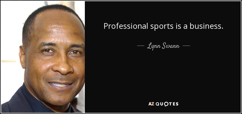 Professional sports is a business. - Lynn Swann