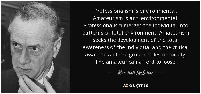 Professionalism Quotes Unique Marshall McLuhan Quote Professionalism Is Environmental Amateurism