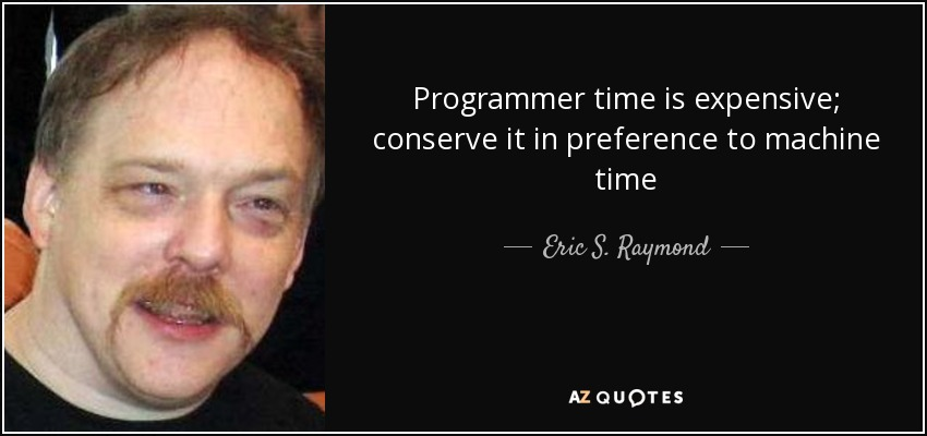eric s raymond quote programmer time is expensive conserve it