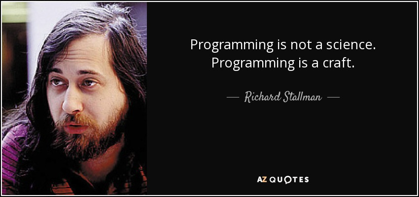 Programming is not a science. Programming is a craft. - Richard Stallman