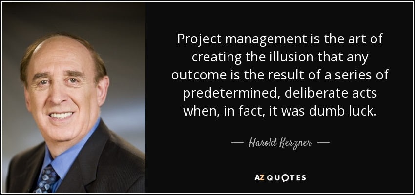 Project Management Is The Art Of Creating The Illusion That Any Outcome Is  The Result Of