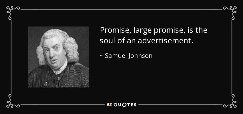 Promise, large promise, is the soul of an advertisement. - Samuel Johnson