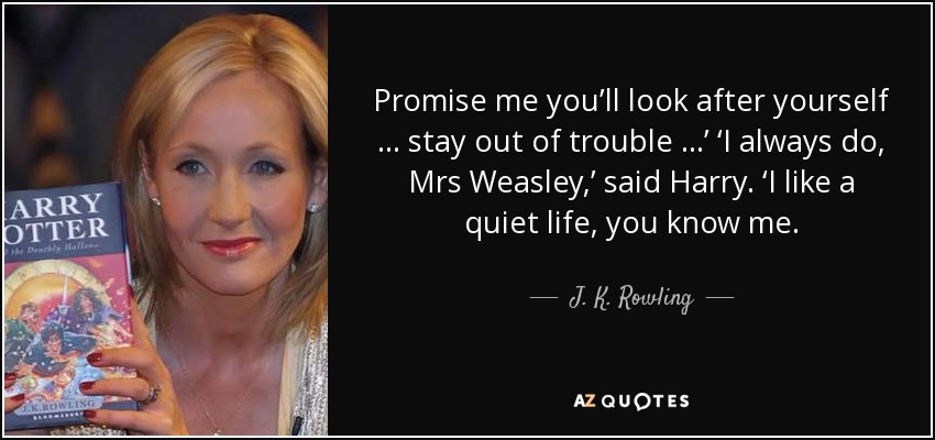 J K Rowling Quote Promise Me Youll Look After Yourself Stay