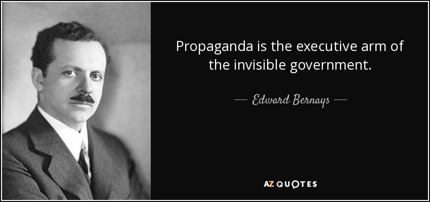 Edward Bernays Quote: Propaganda Is The Executive Arm Of