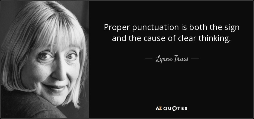 Proper punctuation is both the sign and the cause of clear thinking. - Lynne Truss