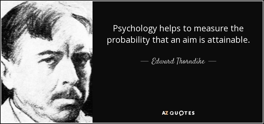 Psychology helps to measure the probability that an aim is attainable. - Edward Thorndike