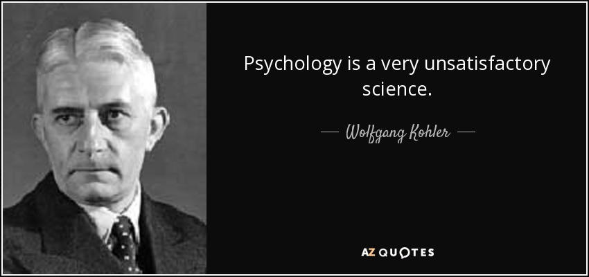 Wolfgang Kohler Quote Psychology Is A Very Unsatisfactory Science