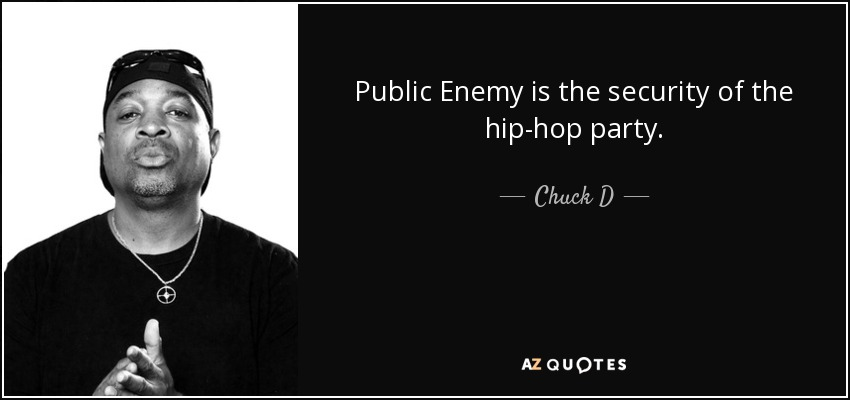 Public Enemy is the security of the hip-hop party. - Chuck D