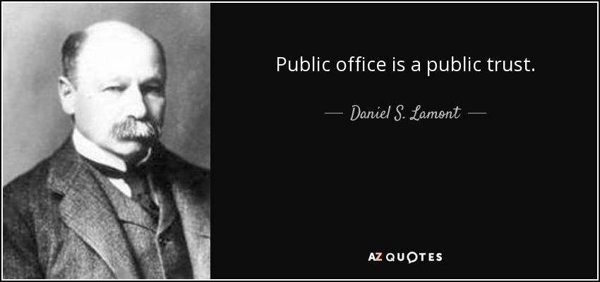 Public office is a public trust. - Daniel S. Lamont