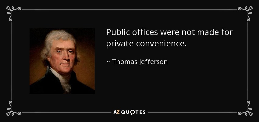 Public offices were not made for private convenience. - Thomas Jefferson