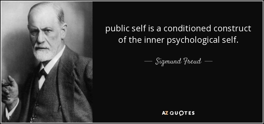 public self is a conditioned construct of the inner psychological self. - Sigmund Freud