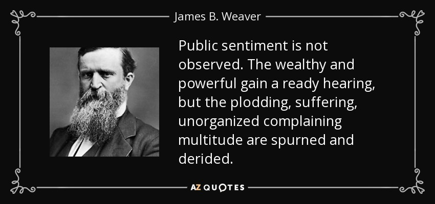 James B. Weaver Quote: Public Sentiment Is Not Observed