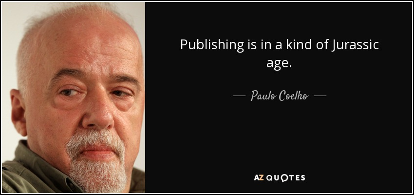 Publishing is in a kind of Jurassic age. - Paulo Coelho