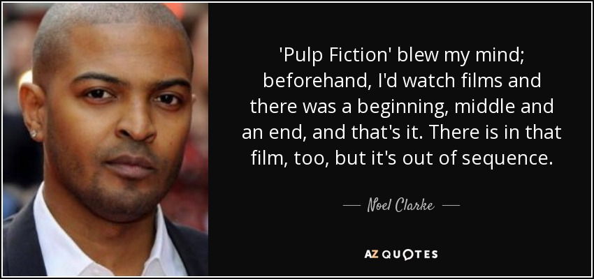 Noel Clarke quote: \'Pulp Fiction\' blew my mind; beforehand ...
