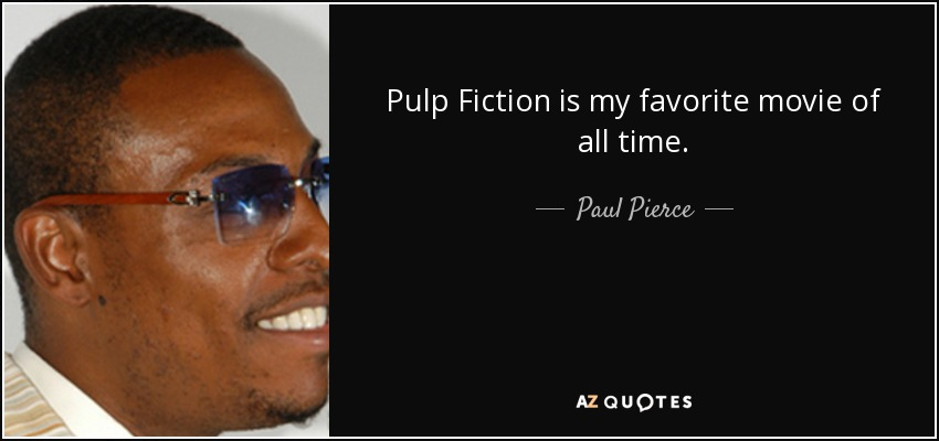 Pulp Fiction Is My Favorite Movie Of All Time.   Paul Pierce