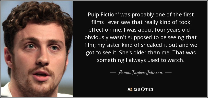 Aaron Taylor-Johnson quote: Pulp Fiction\' was probably one ...