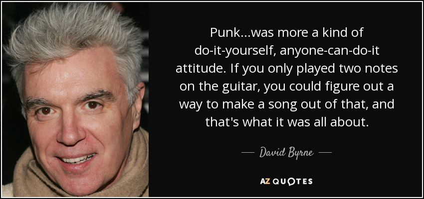 David byrne quote punk was more a kind of do it yourself punk was more a kind of do it yourself anyone solutioingenieria Image collections