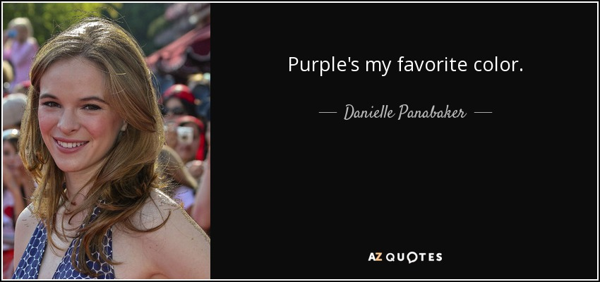 Purple's my favorite color. - Danielle Panabaker