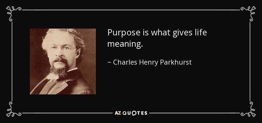 Purpose is what gives life meaning. - Charles Henry Parkhurst