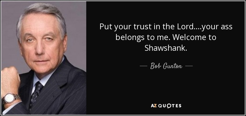 Bob Gunton Quote Put Your Trust In The Lordyour Ass Belongs To