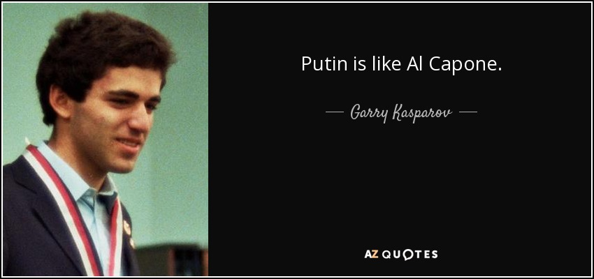 Putin is like Al Capone. - Garry Kasparov