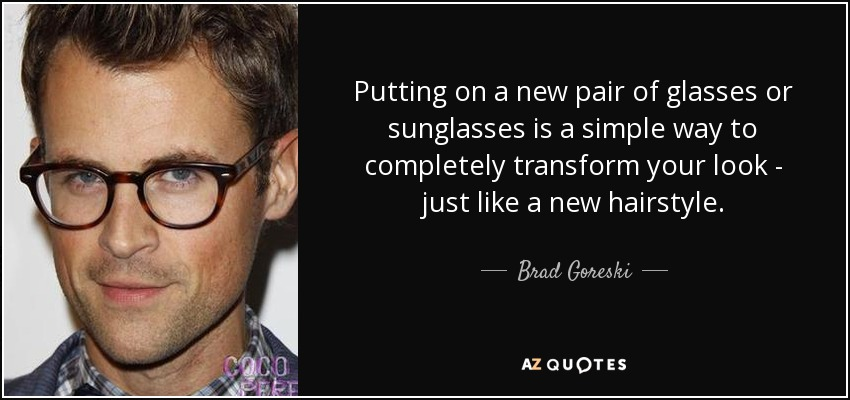 Brad Goreski Quote Putting On A New Pair Of Glasses Or Sunglasses Is