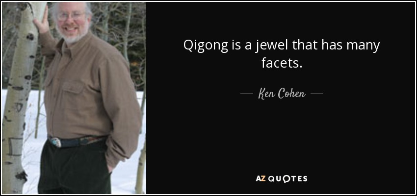 Qigong is a jewel that has many facets. - Ken Cohen