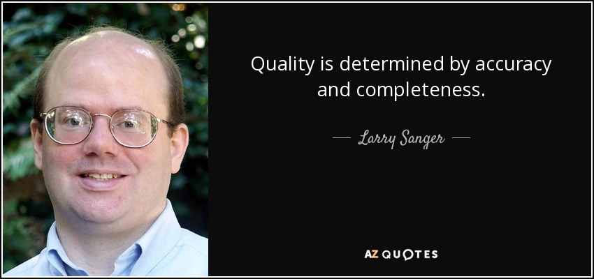 Quality is determined by accuracy and completeness. - Larry Sanger