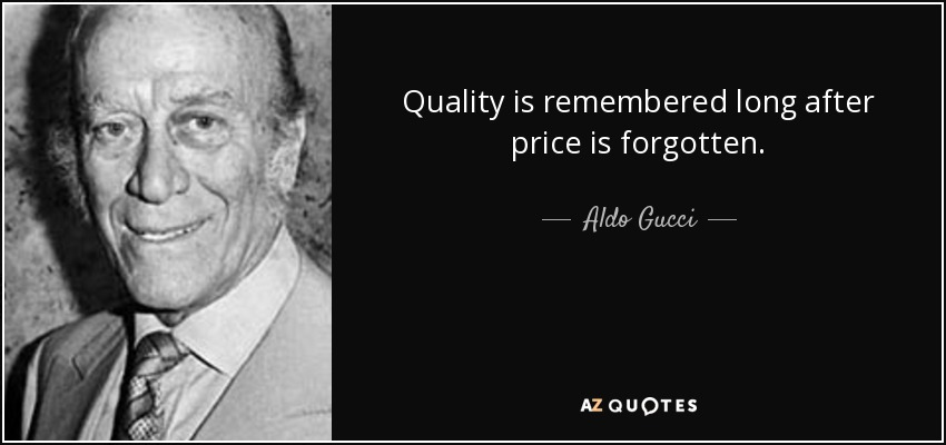 Quality is remembered long after price is forgotten. - Aldo Gucci