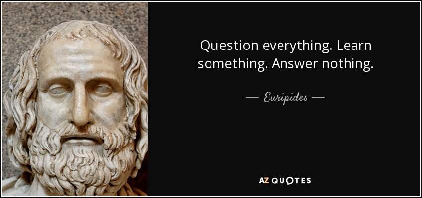 Euripides Quote Question Everything Learn Something Answer Nothing