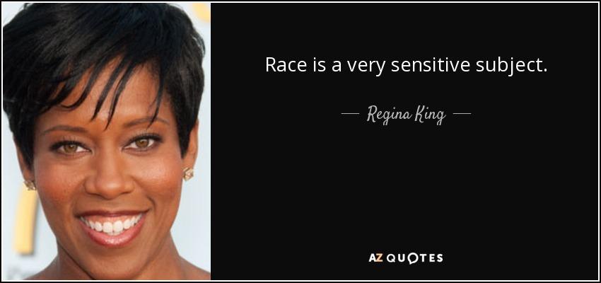 Race is a very sensitive subject. - Regina King