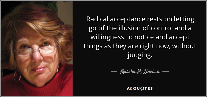Marsha M. Linehan Quote: Radical Acceptance Rests On