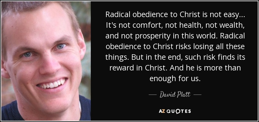 david platt quote radical obedience to christ is not easy it s