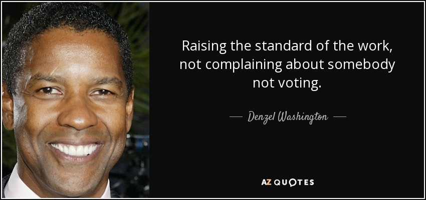 Denzel Washington Quote Raising The Standard Of The Work Not