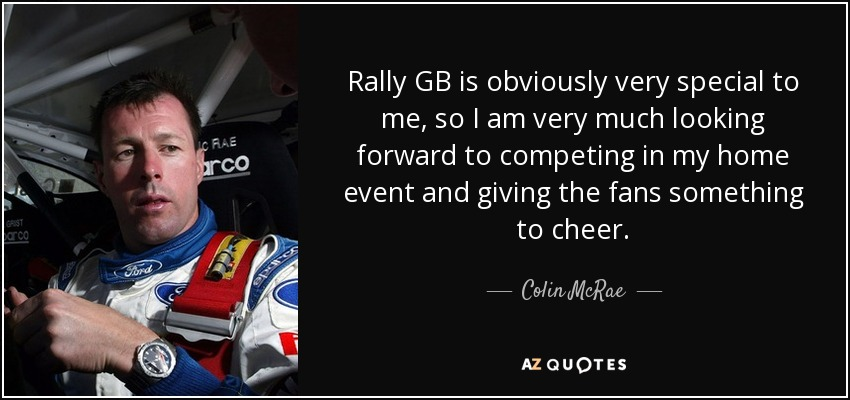 Colin Mcrae Quote Rally Gb Is Obviously Very Special To Me So I