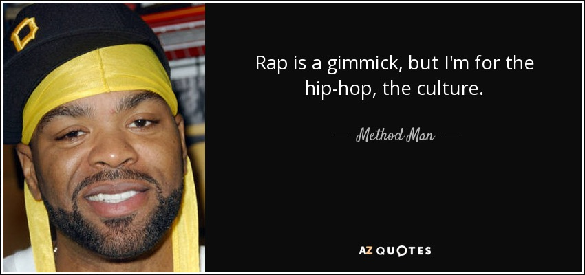 Rap is a gimmick, but I'm for the hip-hop, the culture. - Method Man