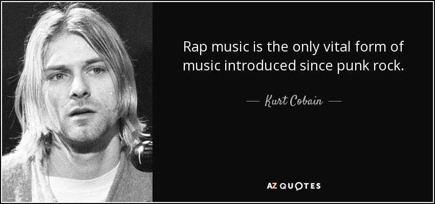 Rap music is the only vital form of music introduced since punk rock. - Kurt Cobain