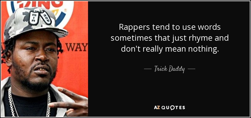 Trick Daddy Quote Rappers Tend To Use Words Sometimes That Just