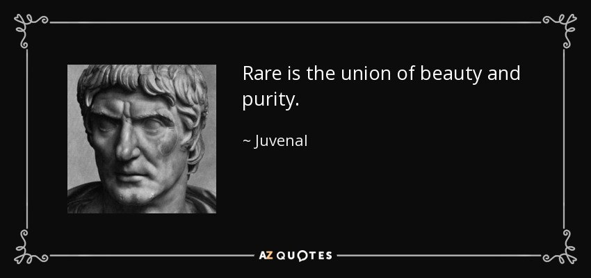 Rare is the union of beauty and purity. - Juvenal