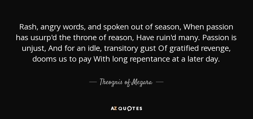 Theognis of Megara quote: Rash, angry words, and spoken out of ...