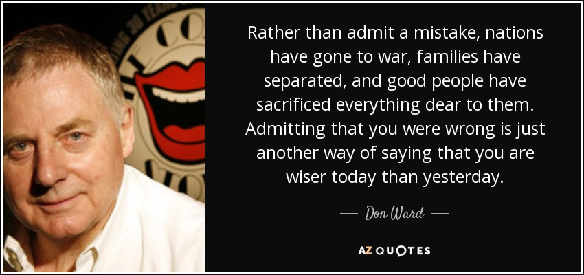 Don Ward Quote Rather Than Admit A Mistake Nations Have Gone To War
