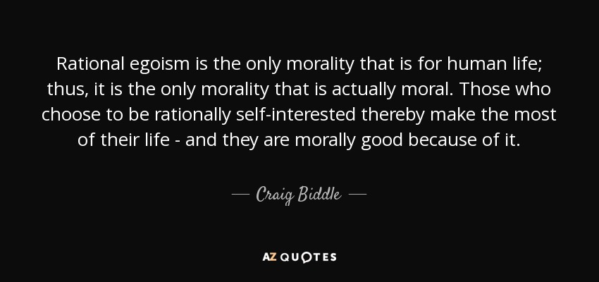 craig biddle quote rational egoism is the only morality that is