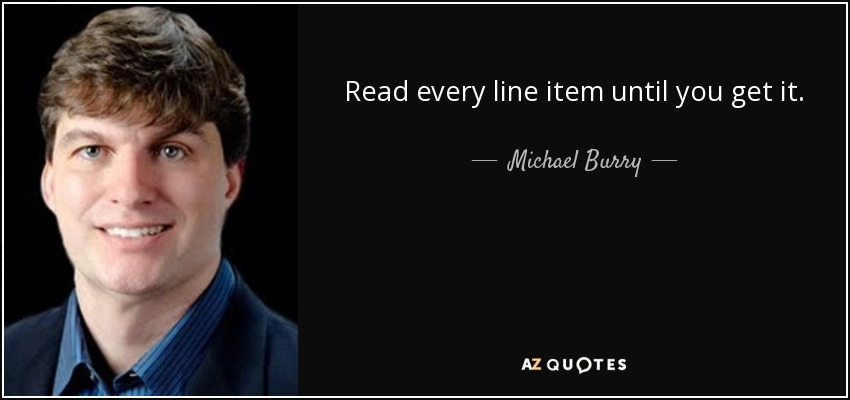 Read every line item until you get it. - Michael Burry