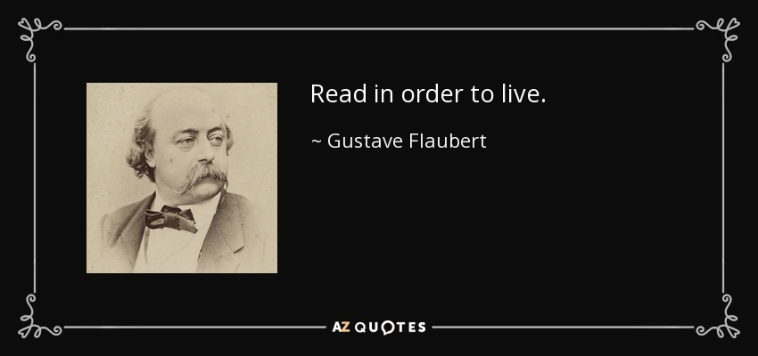 Read in order to live. - Gustave Flaubert