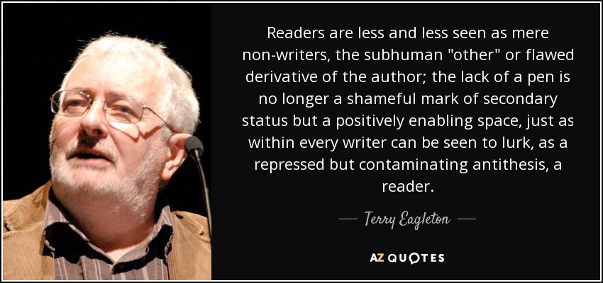 Readers are less and less seen as mere non-writers, the subhuman