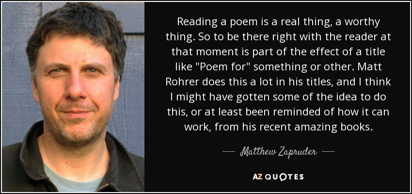 Reading a poem is a real thing, a worthy thing. So to be there right with the reader at that moment is part of the effect of a title like