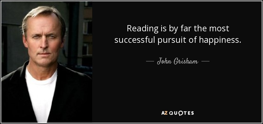 Reading is by far the most successful pursuit of happiness. - John Grisham
