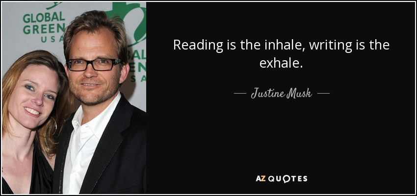Reading is the inhale, writing is the exhale. - Justine Musk