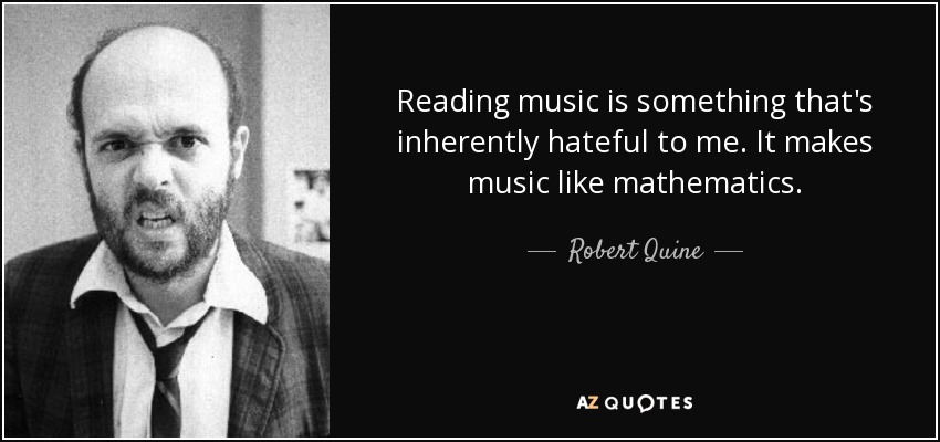 Reading music is something that's inherently hateful to me. It makes music like mathematics. - Robert Quine