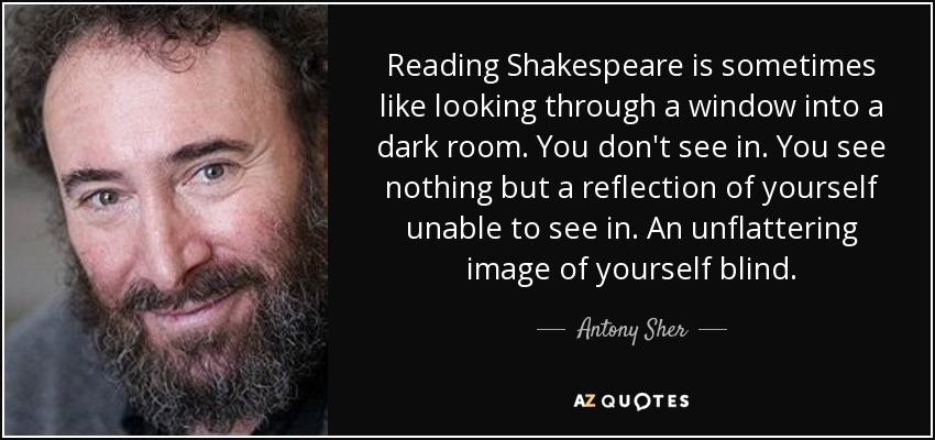 antony sher quote reading shakespeare is sometimes like